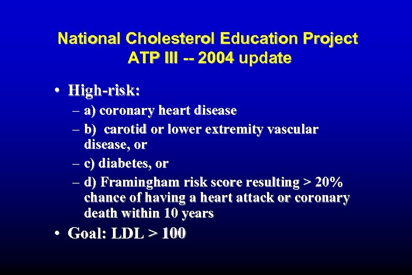 National Cholesterol Education Project ATP III -- 2004 update • High-risk: – a) coronary