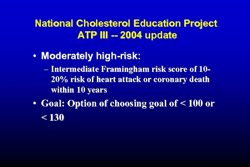 National Cholesterol Education Project ATP III -- 2004 update • Moderately high-risk: – Intermediate