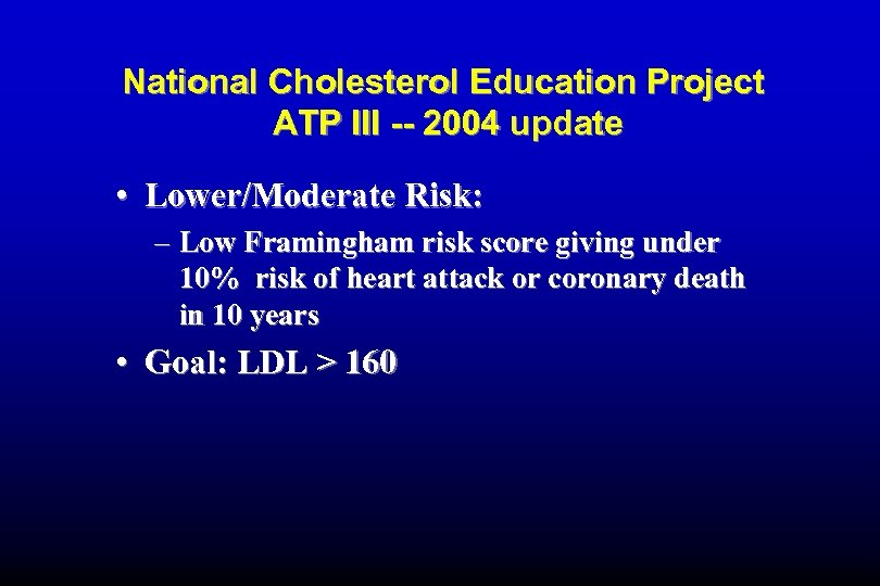 National Cholesterol Education Project ATP III -- 2004 update • Lower/Moderate Risk: – Low