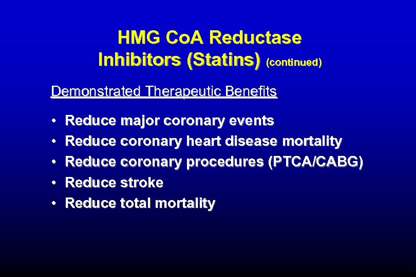 HMG Co. A Reductase Inhibitors (Statins) (continued) Demonstrated Therapeutic Benefits • • • Reduce