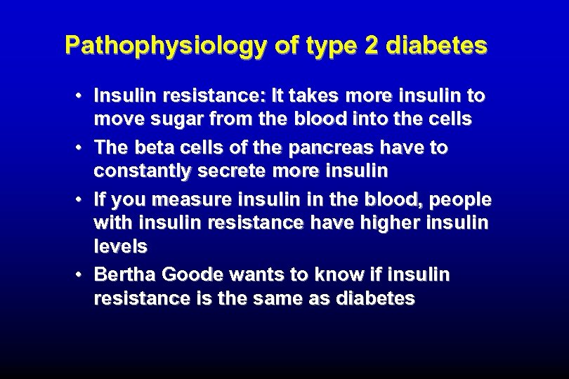 Pathophysiology of type 2 diabetes • Insulin resistance: It takes more insulin to move