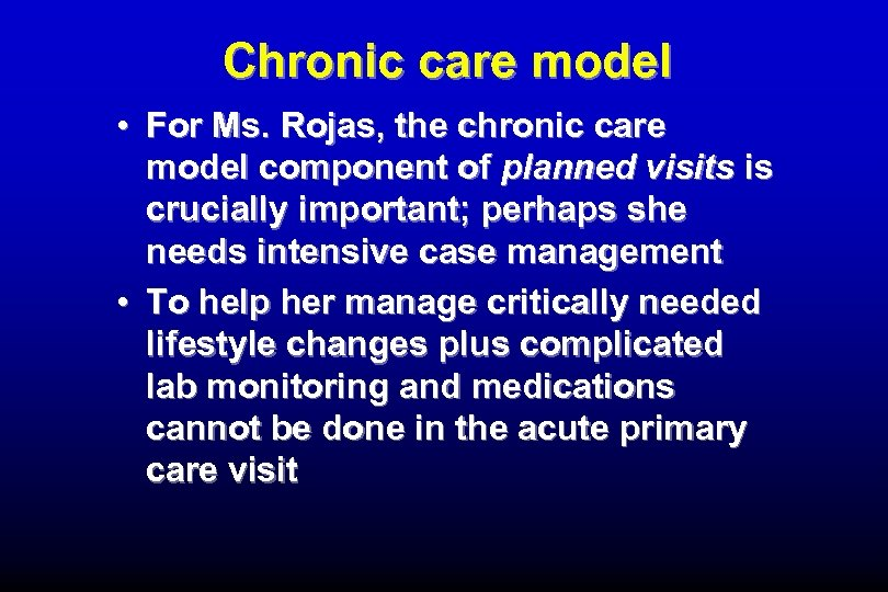 Chronic care model • For Ms. Rojas, the chronic care model component of planned
