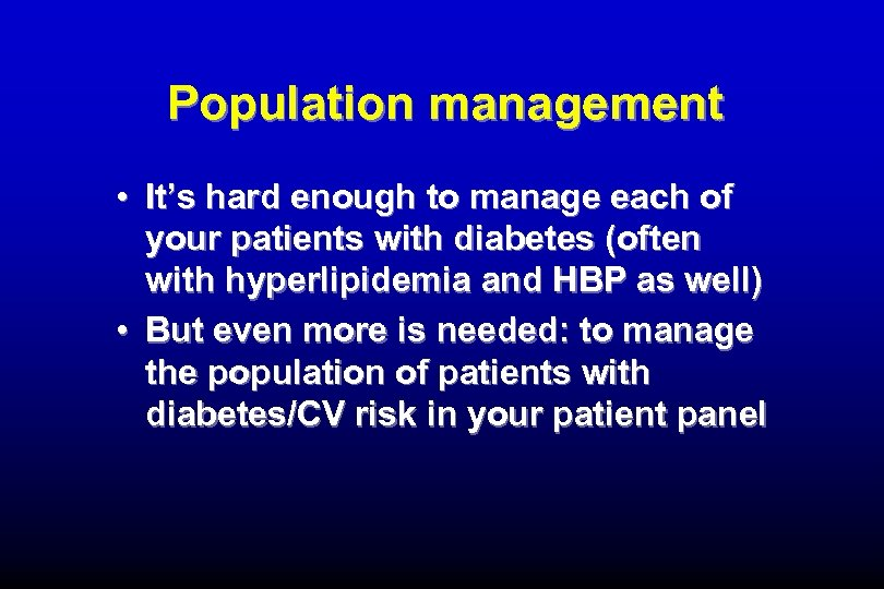Population management • It's hard enough to manage each of your patients with diabetes