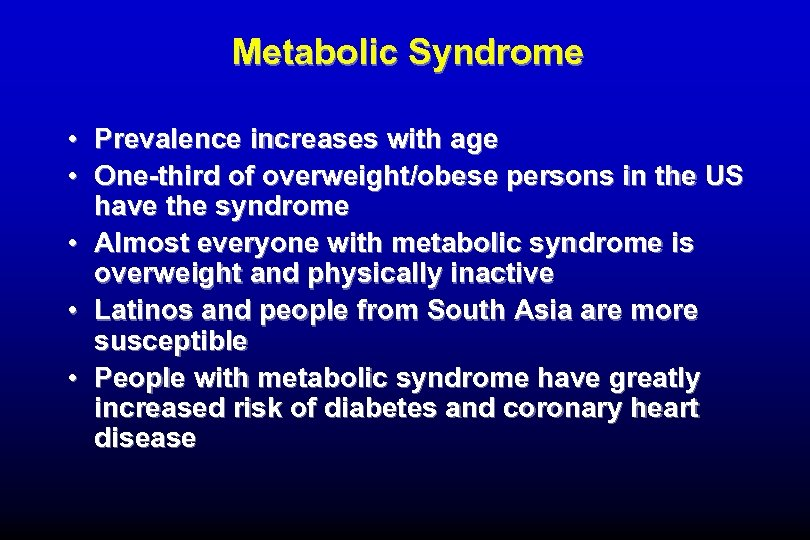 Metabolic Syndrome • Prevalence increases with age • One-third of overweight/obese persons in the