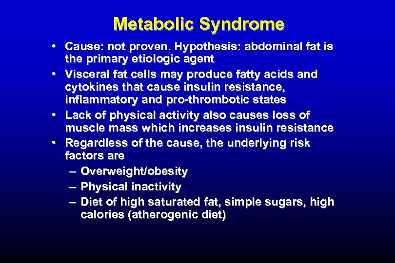 Metabolic Syndrome • Cause: not proven. Hypothesis: abdominal fat is the primary etiologic agent