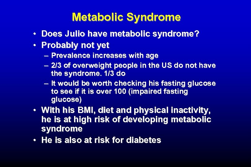 Metabolic Syndrome • Does Julio have metabolic syndrome? • Probably not yet – –