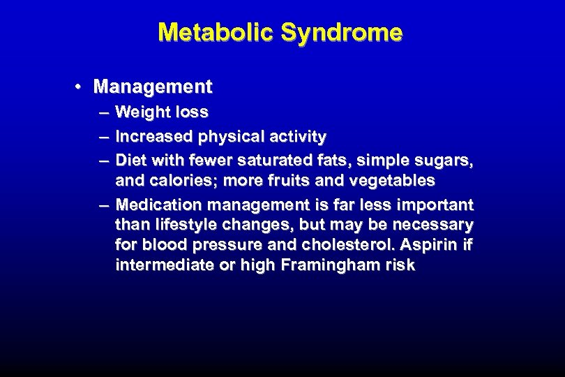 Metabolic Syndrome • Management – Weight loss – Increased physical activity – Diet with