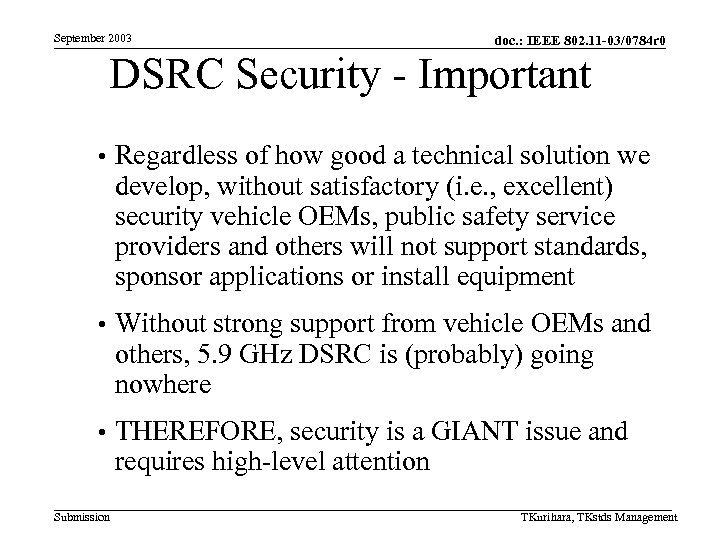 September 2003 doc. : IEEE 802. 11 -03/0784 r 0 DSRC Security - Important