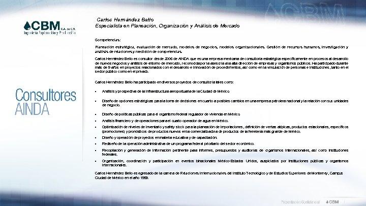 Carlos Hernández Bello Especialista en Planeación, Organización y Análisis de Mercado Competencias: Planeación estratégica,