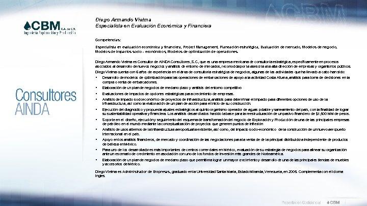 Diego Armando Vielma Especialista en Evaluación Económica y Financiera Competencias: Especialista en evaluación económica