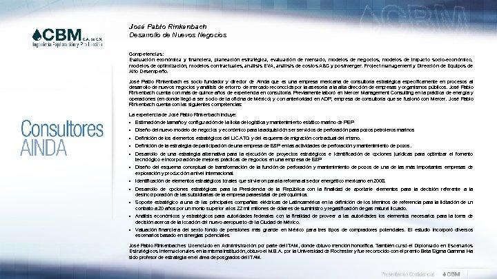 José Pablo Rinkenbach Desarrollo de Nuevos Negocios Competencias: Evaluación económica y financiera, planeación estratégica,