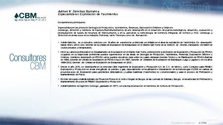 Adrian V. Sánchez Barranca Especialista en Explotación de Yacimientos Competencias principales: Especialistas en las