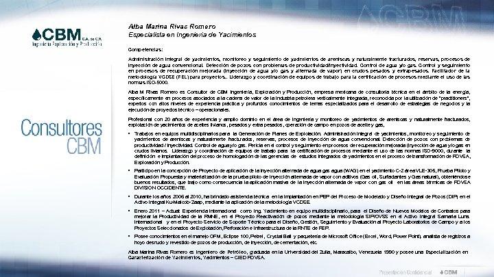 Alba Marina Rivas Romero Especialista en Ingeniería de Yacimientos Competencias: Administración integral de yacimientos,