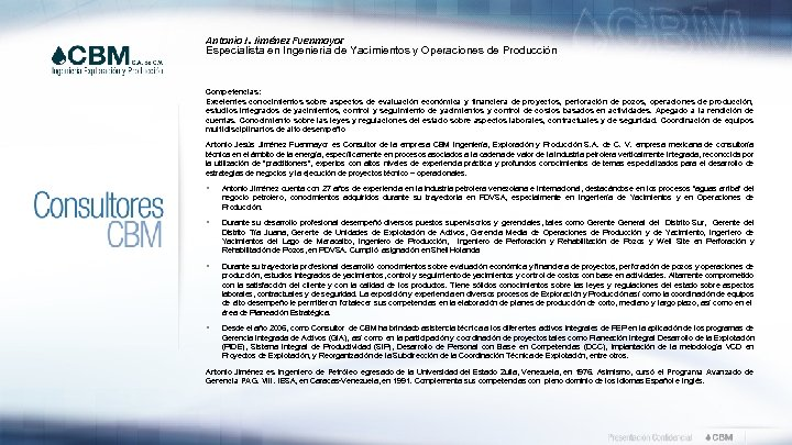 Antonio J. Jiménez Fuenmayor Especialista en Ingeniería de Yacimientos y Operaciones de Producción Competencias: