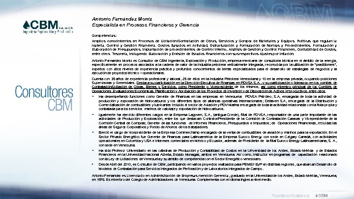Antonio Fernández Moniz Especialista en Procesos Financieros y Gerencia Competencias: Amplios conocimientos en Procesos