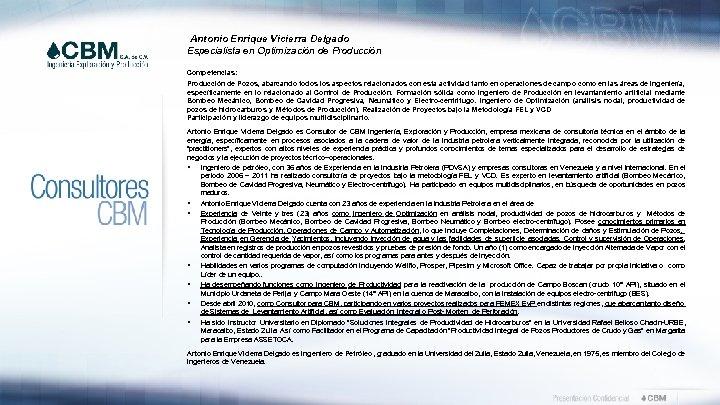 Antonio Enrique Vicierra Delgado Especialista en Optimización de Producción Competencias: Producción de Pozos, abarcando