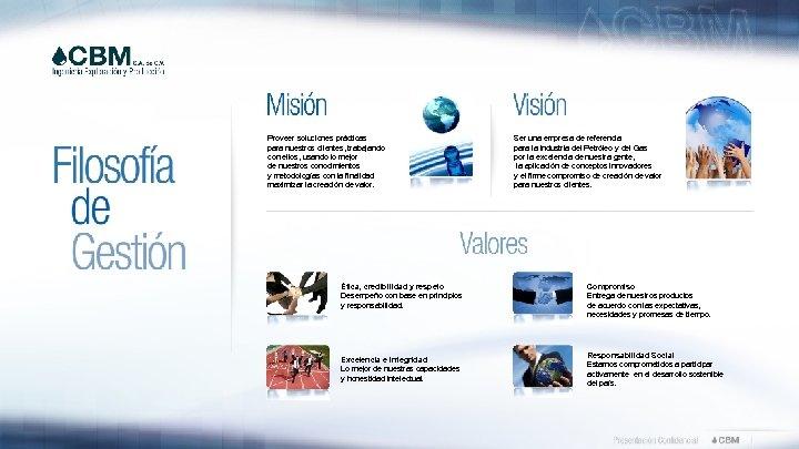 Proveer soluciones prácticas para nuestros clientes, trabajando con ellos, usando lo mejor de nuestros