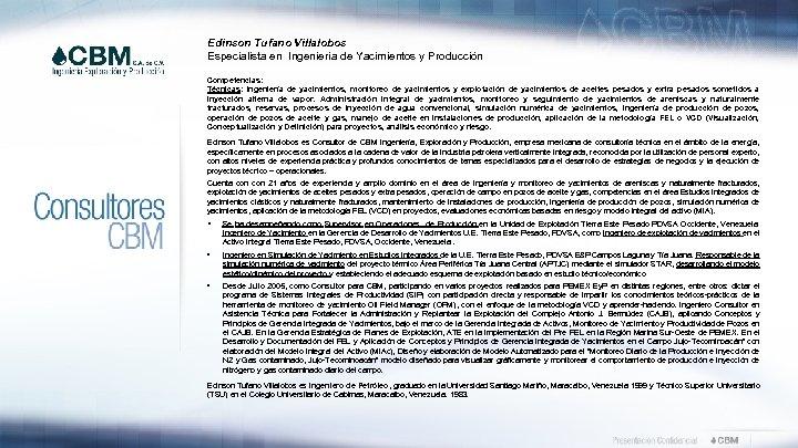 Edinson Tufano Villalobos Especialista en Ingeniería de Yacimientos y Producción Competencias: Técnicas: Ingeniería de