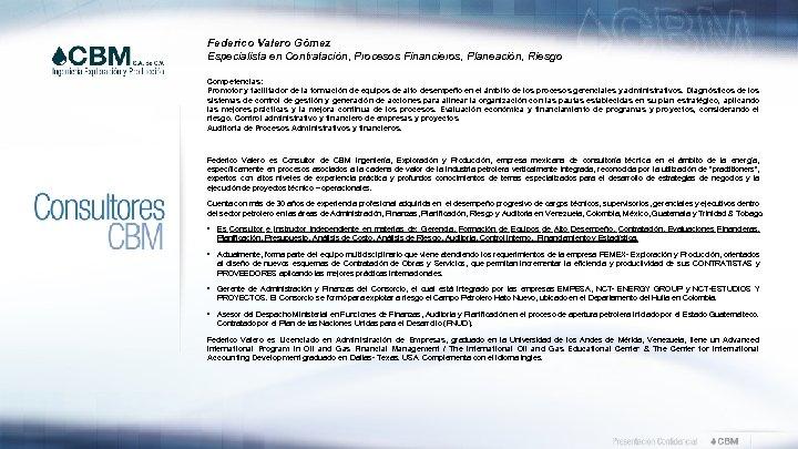 Federico Valero Gómez Especialista en Contratación, Procesos Financieros, Planeación, Riesgo Competencias: Promotor y facilitador