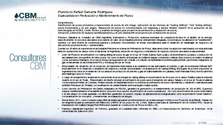 Francisco Rafael Gamarra Rodríguez Especialista en Perforación y Mantenimiento de Pozos Competencias: Planificación de