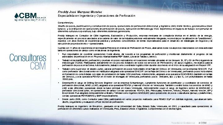 Freddy José Marquez Morales Especialista en Ingeniería y Operaciones de Perforación Competencias: Diseño de