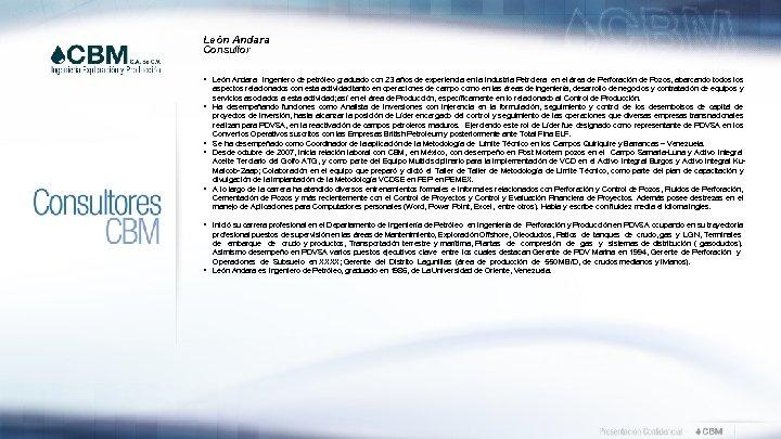 León Andara Consultor § León Andara Ingeniero de petróleo graduado con 23 años de