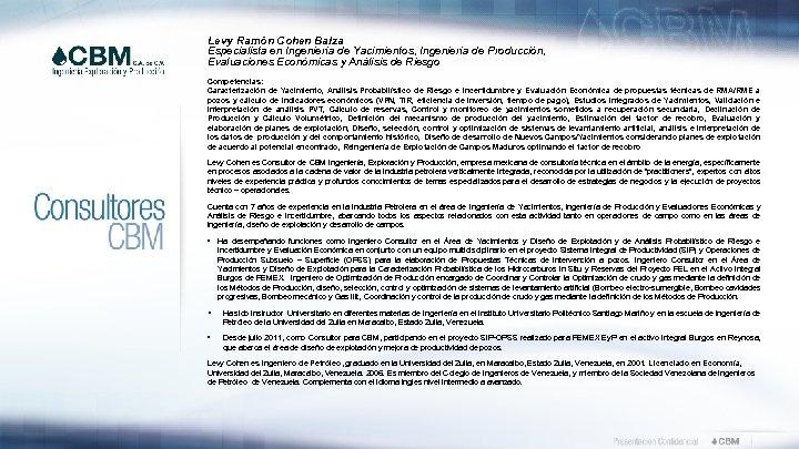 Levy Ramón Cohen Balza Especialista en Ingeniería de Yacimientos, Ingeniería de Producción, Evaluaciones Económicas