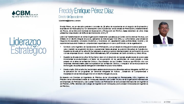 luisvielma@cbmex. com. mx Freddy Pérez, es un ejecutivo petrolero con más de 26 años