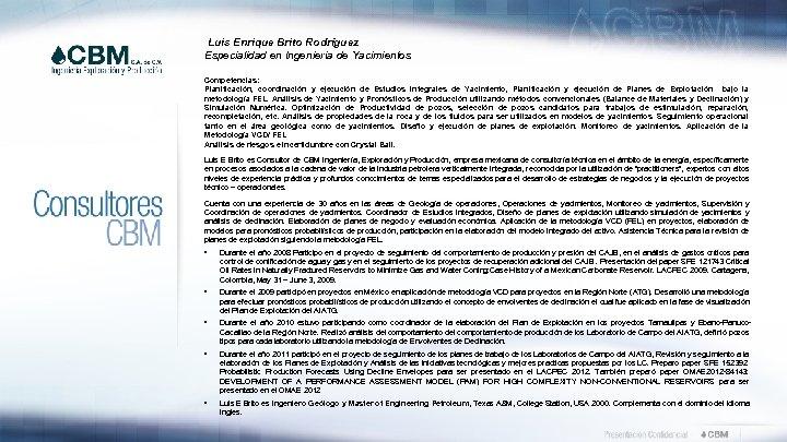 Luis Enrique Brito Rodríguez Especialidad en Ingeniería de Yacimientos Competencias: Planificación, coordinación y