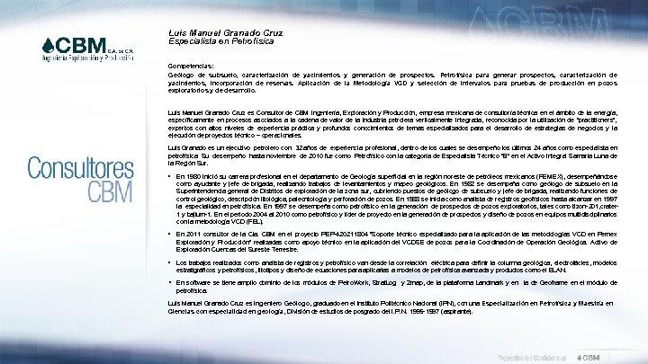 Luis Manuel Granado Cruz Especialista en Petrofísica Competencias: Geólogo de subsuelo, caracterización de yacimientos