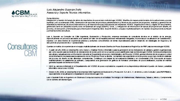 Luis Alejandro Guzmán Solís Asesoría y Soporte Técnico informático. Competencias: Integración y manejo de