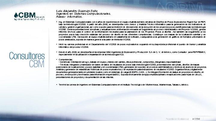 Luis Alejandro Guzmán Solis Ingeniero en Sistemas Computacionales. Asesor informático. . § Ing. en