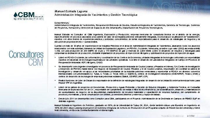Manuel Estrada Laguna Administración Integrada de Yacimientos y Gestión Tecnológica Competencias: Administración Integrada de