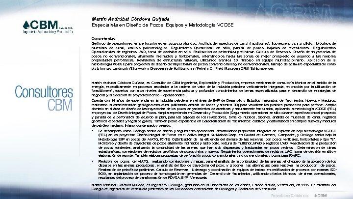 Martín Asdrúbal Córdova Quíjada Especialista en Diseño de Pozos, Equipos y Metodología VCDSE Competencias: