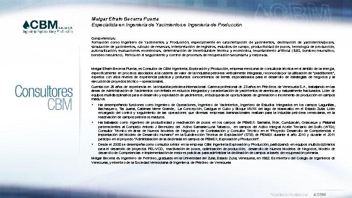 Melgar Efraín Becerra Puerta Especialista en Ingeniería de Yacimientos e Ingeniería de Producción Competencias: