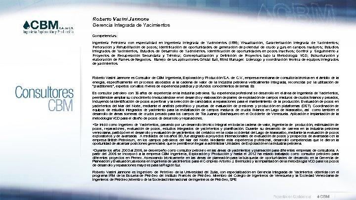 Roberto Vasini Jannone Gerencia Integrada de Yacimientos Competencias: Ingeniería Petrolera con especialidad en Ingeniería