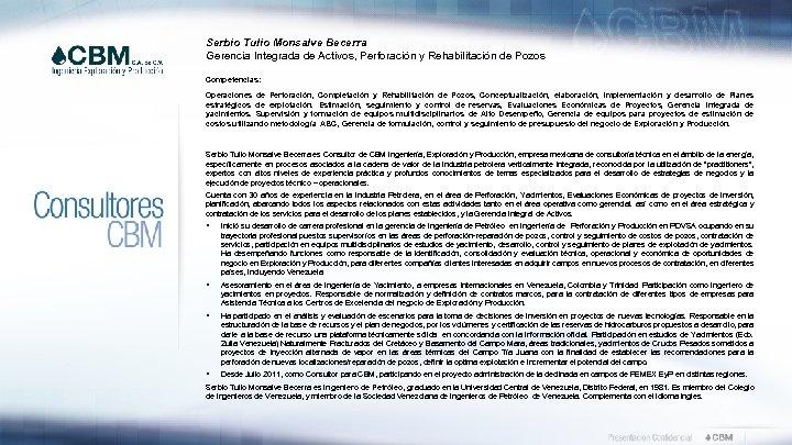 Serbio Tulio Monsalve Becerra Gerencia Integrada de Activos, Perforación y Rehabilitación de Pozos Competencias: