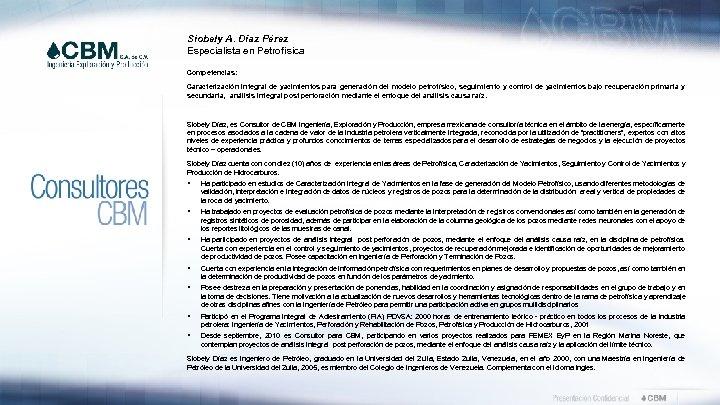 Siobely A. Díaz Pérez Especialista en Petrofísica Competencias: Caracterización integral de yacimientos para generación