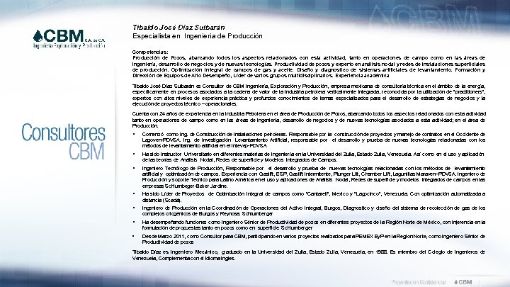 Tibaldo José Díaz Sulbarán Especialista en Ingeniería de Producción Competencias: Producción de Pozos, abarcando