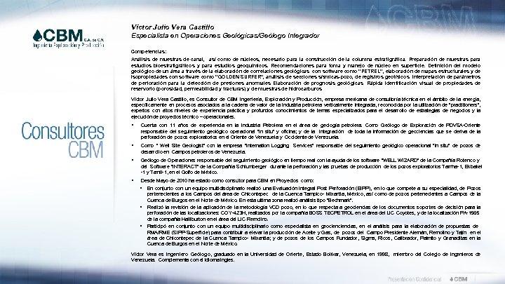 Víctor Julio Vera Castillo Especialista en Operaciones Geológicas/Geólogo Integrador Competencias: Análisis de muestras de