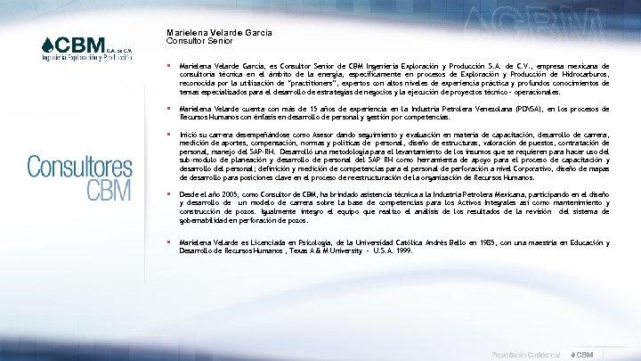 Marielena Velarde García Consultor Senior § Marielena Velarde Garcia, es Consultor Senior de CBM