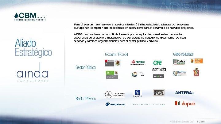 Para ofrecer un mejor servicio a nuestros clientes CBM ha establecido alianzas con empresas