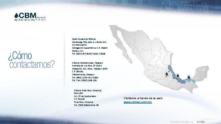 Sede Ciudad de México Hamburgo 206, piso 4, oficina 401 Colonia Juárez Delegación Cuauhtémoc