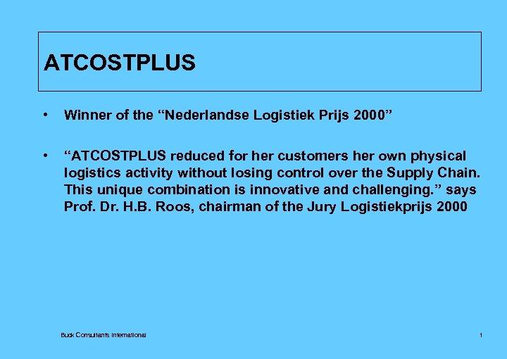 "ATCOSTPLUS • Winner of the ""Nederlandse Logistiek Prijs 2000"" • ""ATCOSTPLUS reduced for her"