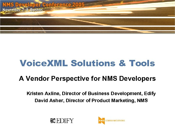Voice. XML Solutions & Tools A Vendor Perspective for NMS Developers Kristen Axline, Director