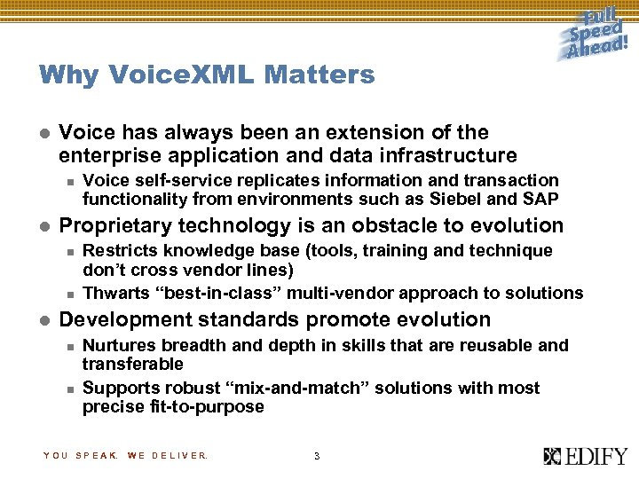 Why Voice. XML Matters l Voice has always been an extension of the enterprise
