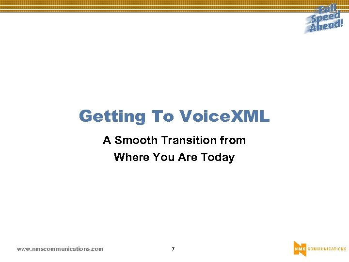 Getting To Voice. XML A Smooth Transition from Where You Are Today www. nmscommunications.