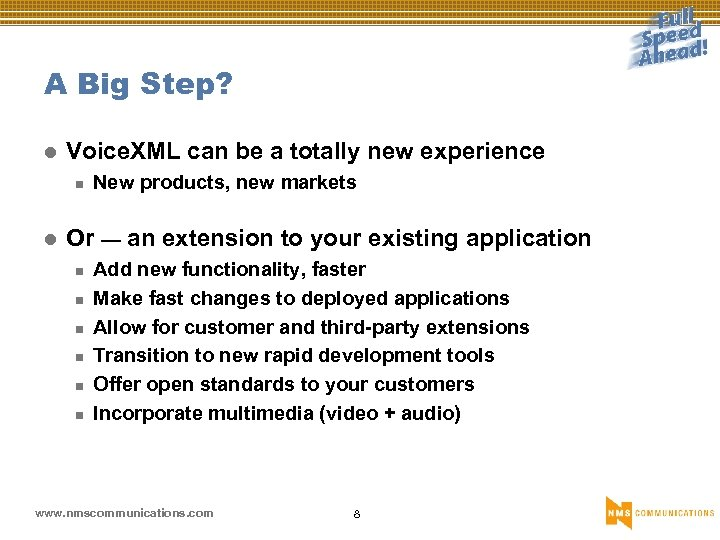 A Big Step? l Voice. XML can be a totally new experience n l