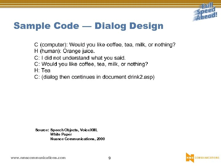 Sample Code — Dialog Design Source: Speech Objects, Voice. XML White Paper Nuance Communications,