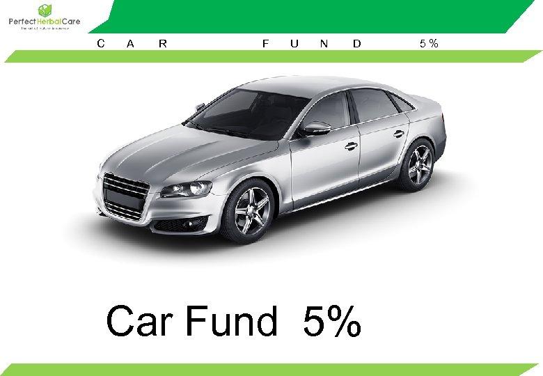 C A R F U N D Car Fund 5% 5%
